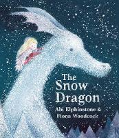 The Snow Dragon: The perfect book for cold winter's nights, and cosy Christmas mornings. (Hardback)