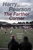 The Farther Corner: A Sentimental Return to North-East Football (Hardback)