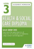 Level 3 Health & Social Care Diploma DEM 305 Assessment Workbook: Understand the administration of medication to individuals with dementia using a person-centred approach (Paperback)