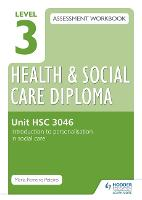 Level 3 Health & Social Care Diploma HSC 3046 Assessment Workbook: Introduction to personalisation in health and social care (Paperback)