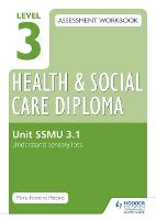 Level 3 Health & Social Care Diploma SSMU 3.1 Assessment Workbook: Understand sensory loss (Paperback)