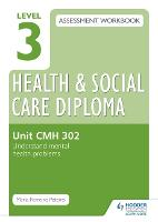 Level 3 Health & Social Care Diploma CMH 302 Assessment Workbook: Understand mental health problems (Paperback)