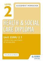 Level 2 Health & Social Care Diploma SSMU 2-1 Assessment Workbook: Introductory Awareness of Sensory Loss (Paperback)