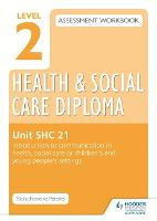 Level 2 Health & Social Care Diploma SHC 21 Assessment Workbook: Introduction to communication in health, social care or children's and young people's settings (Paperback)