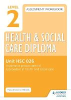 Level 2 Health & Social Care Diploma HSC 026 Assessment Workbook: Implement person-centred approaches in health and social care (Paperback)