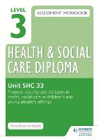 Level 3 Health & Social Care Diploma SHC 33 Assessment Workbook: Promote equality and inclusion in health, social care or children's and young people's settings (Paperback)