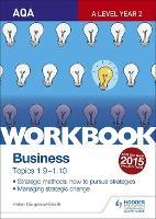 AQA A-level Business Workbook 4: Topics 1.9-1.10