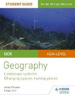 OCR AS/A-level Geography Student Guide 1: Landscape Systems; Changing Spaces, Making Places (Paperback)