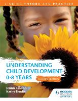 Understanding Child Development 0-8 Years 4th Edition: Linking Theory and Practice (Paperback)