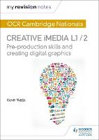 My Revision Notes: OCR Cambridge Nationals in Creative iMedia L 1 / 2