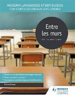 Modern Languages Study Guides: Entre les murs: Film Study Guide for AS/A-level French - Film and literature guides (Paperback)