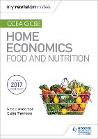 My Revision Notes: CCEA GCSE Home Economics: Food and Nutrition - My Revision Notes (Paperback)