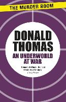 An Underworld at War: Spivs, Deserters, Racketeers and Civilians in the Second World War - Murder Room (Paperback)