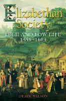 Elizabethan Society: High and Low Life, 1558-1603 (Paperback)