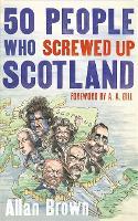 50 People Who Screwed Up Scotland (Hardback)