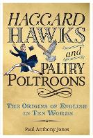 Haggard Hawks and Paltry Poltroons: The Origins of English in Ten Words (Hardback)