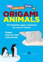 The Complete Book Of Origami Animals (Paperback)