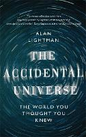 The Accidental Universe: The World You Thought You Knew (Hardback)