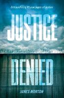 Justice Denied: Extraordinary miscarriages of justice (Paperback)
