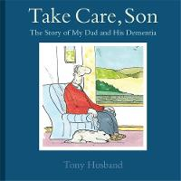 Take Care, Son: The Story of My Dad and his Dementia (Paperback)