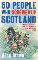 50 People Who Screwed Up Scotland (Paperback)