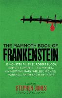 The Mammoth Book of Frankenstein: 25 monster tales by Robert Bloch, Ramsey Campbell, Paul J. McCauley, Lisa Morton, Kim Newman, Mary W. Shelley and many more - Mammoth Books (Paperback)