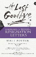 The Last Goodbye: The History of the World in Resignation Letters (Paperback)