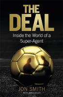 The Deal: Inside the World of a Super-Agent (Hardback)