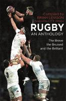 Rugby: An Anthology: The Brave, the Bruised and the Brilliant (Hardback)