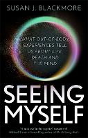 Seeing Myself: What Out-of-body Experiences Tell Us About Life, Death and the Mind (Paperback)