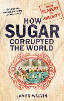 How Sugar Corrupted the World: From Slavery to Obesity (Paperback)