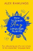 How to Speak Any Language Fluently: Fun, stimulating and effective methods to help anyone learn languages faster (Paperback)