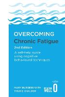 Overcoming Chronic Fatigue 2nd Edition: A self-help guide using cognitive behavioural techniques (Paperback)