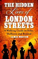 The Hidden Lives of London Streets: A Walking Guide to Soho, Holborn and Beyond (Paperback)