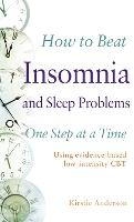 How to Beat Insomnia and Sleep Problems One Step at a Time: Using evidence-based low-intensity CBT - How To Beat (Paperback)