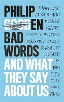 Bad Words: And What They Say About Us (Hardback)