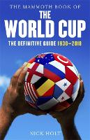 The Mammoth Book of The World Cup: The Definitive Guide, 1930-2018 - Mammoth Books (Paperback)