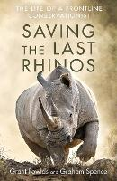 Saving the Last Rhinos: The Life of a Frontline Conservationist (Hardback)