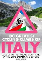 100 Greatest Cycling Climbs of Italy: A guide to the famous mountains of the Giro d'Italia and beyond (Paperback)