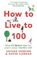 How to Live to 100: What Will REALLY Help You Lead a Longer, Healthier Life? (Paperback)
