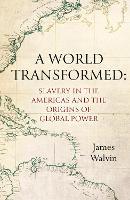 Slavery in the Americas: The World Transformed (Hardback)