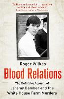 Blood Relations: The Definitive Account of Jeremy Bamber and the White House Farm Murders (Paperback)