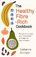 The Healthy Fibre-rich Cookbook: Recipes to Increase Your Fibre Intake and Help You Feel Fantastic (Paperback)