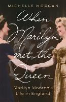 When Marilyn Met the Queen: Marilyn Monroe's Life in England (Hardback)