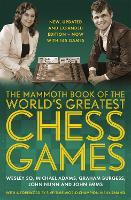 The Mammoth Book of the World's Greatest Chess Games: New, updated and expanded edition - now with 145 games - Mammoth Books (Paperback)