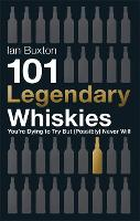 101 Legendary Whiskies You're Dying to Try But (Possibly) Never Will (Hardback)