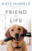 Friend For Life: The Extraordinary Partnership Between Humans and Dogs (Hardback)