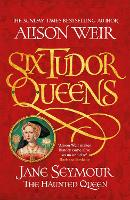 Six Tudor Queens: Jane Seymour, The Haunted Queen