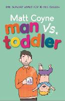 Man vs. Toddler: The Trials and Triumphs of Toddlerdom (Paperback)