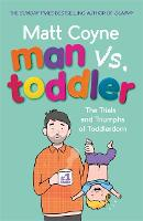 Man vs. Toddler: The Trials and Triumphs of Toddlerdom (Hardback)